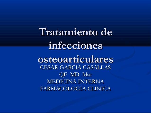 Tratamiento deTratamiento de infeccionesinfecciones osteoarticularesosteoarticulares CESAR GARCIA CASALLASCESAR GARCIA CAS...