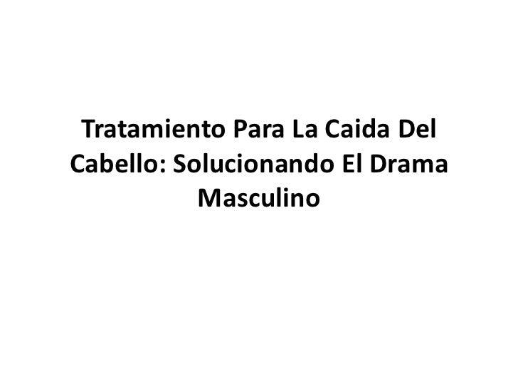 Tratamiento Para La Caida DelCabello: Solucionando El Drama           Masculino