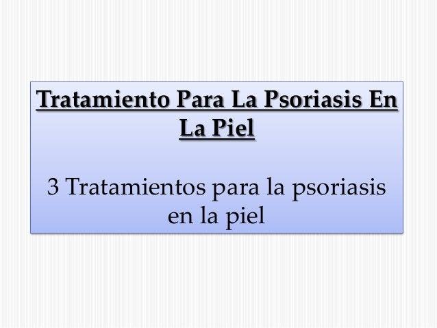 Tratamiento Para La Psoriasis En La Piel  3 Tratamientos para la psoriasis en la piel