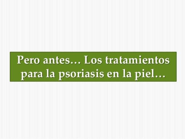 Pero antes… Los tratamientos para la psoriasis en la piel…