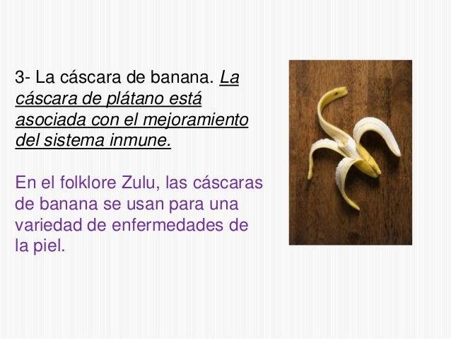 3- La cáscara de banana. La cáscara de plátano está asociada con el mejoramiento del sistema inmune. En el folklore Zulu, ...