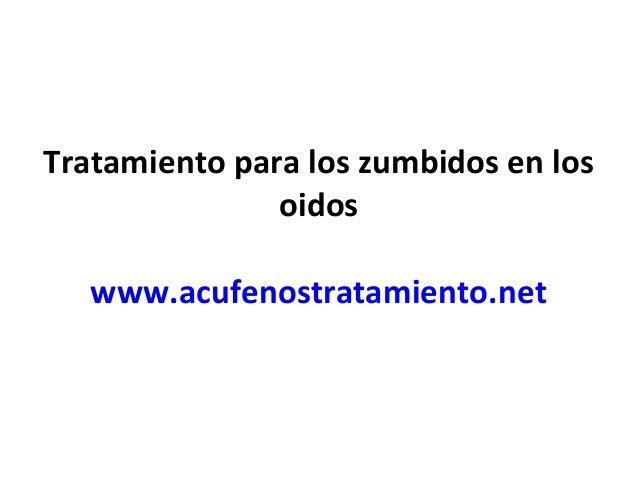 Tratamiento para los zumbidos en los oidos www.acufenostratamiento.net