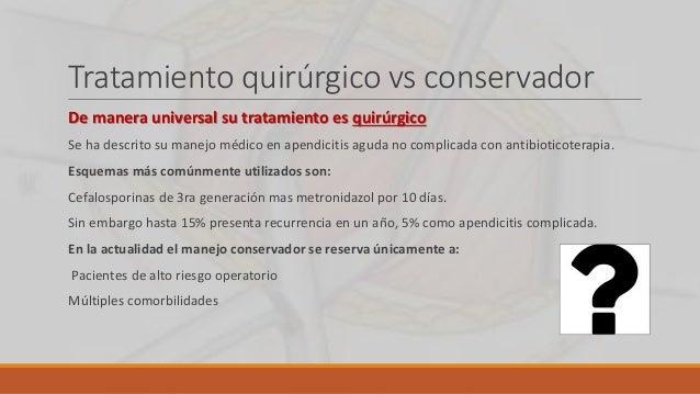 Tratamiento quirúrgico vs conservador De manera universal su tratamiento es quirúrgico Se ha descrito su manejo médico en ...