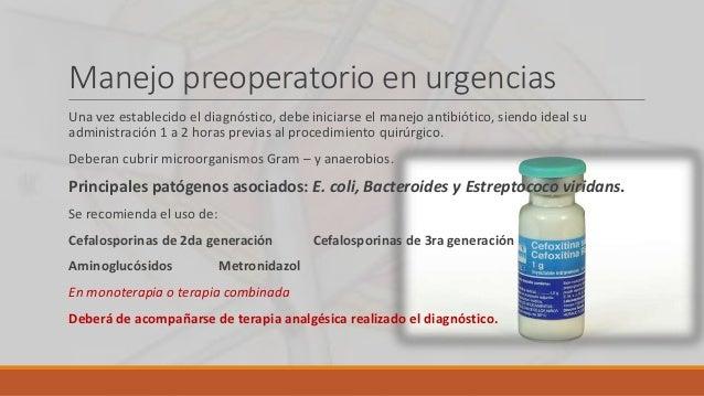 Manejo preoperatorio en urgencias Una vez establecido el diagnóstico, debe iniciarse el manejo antibiótico, siendo ideal s...
