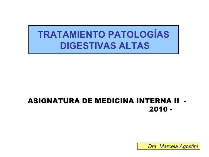 ASIGNATURA DE MEDICINA INTERNA II  - 2010 -  TRATAMIENTO PATOLOGÍAS DIGESTIVAS ALTAS Dra. Marcela Agostini