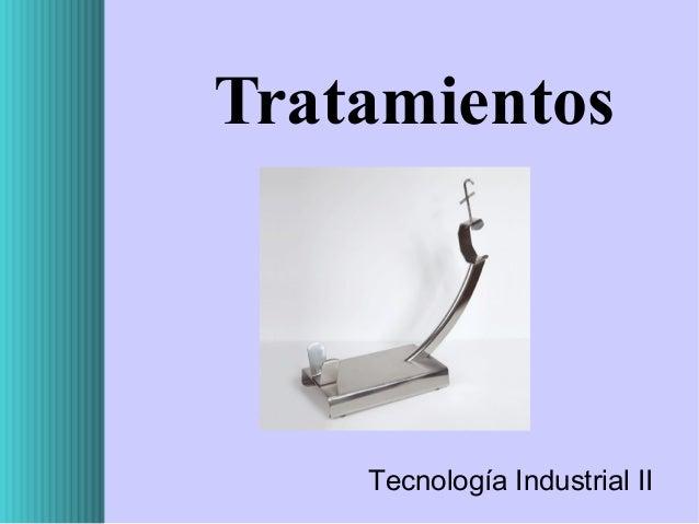 Tratamientos  Tecnología Industrial II