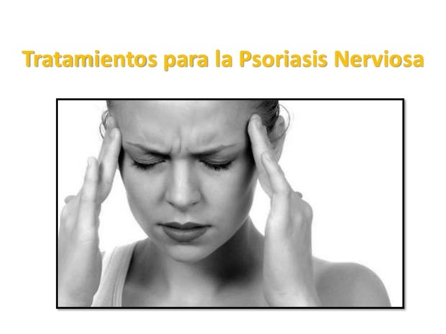 Tratamientos para la Psoriasis Nerviosa