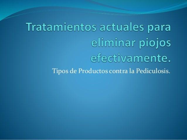 Tipos de Productos contra la Pediculosis.