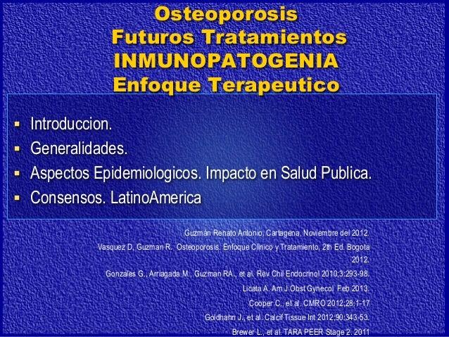 Osteoporosis Futuros Tratamientos INMUNOPATOGENIA Enfoque Terapeutico § Introduccion. § Generalidades. § Aspectos Ep...