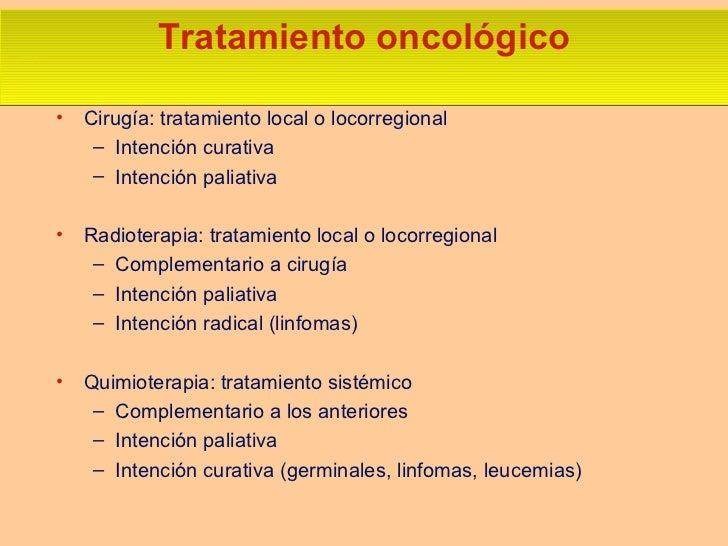 Tratamiento oncológico <ul><li>Cirugía: tratamiento local o locorregional </li></ul><ul><ul><li>Intención curativa </li></...