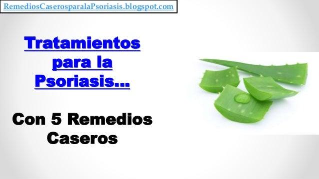 Tratamientos para la Psoriasis… Con 5 Remedios Caseros RemediosCaserosparalaPsoriasis.blogspot.com