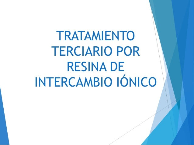 TRATAMIENTO TERCIARIO POR RESINA DE INTERCAMBIO IÓNICO