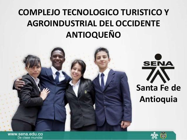 COMPLEJO TECNOLOGICO TURISTICO Y AGROINDUSTRIAL DEL OCCIDENTE ANTIOQUEÑO Santa Fe de Antioquia