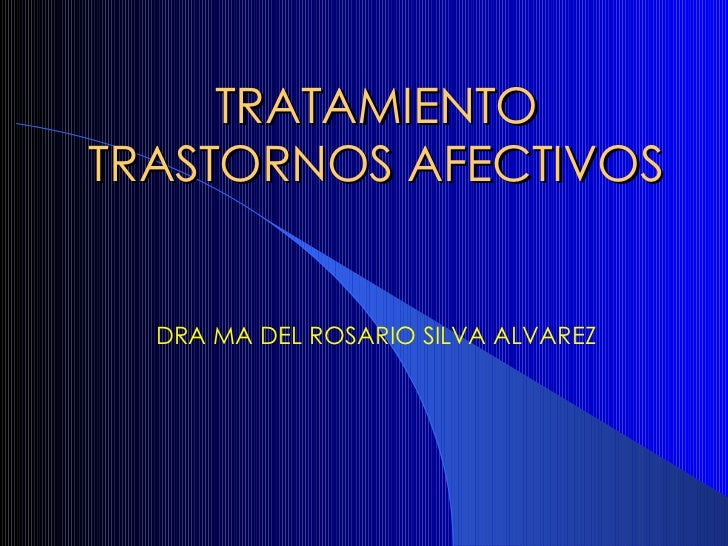 TRATAMIENTO TRASTORNOS AFECTIVOS DRA MA DEL ROSARIO SILVA ALVAREZ