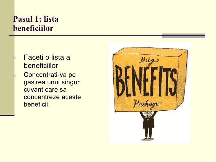 Pasul 1: lista beneficiilor <ul><li>Faceti o lista a beneficiilor </li></ul><ul><li>Concentrati-va pe gasirea unui singur ...