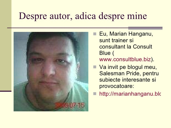 Despre autor, adica despre mine <ul><li>Eu, Marian Hanganu, sunt trainer si consultant la Consult Blue ( www.consultblue.b...