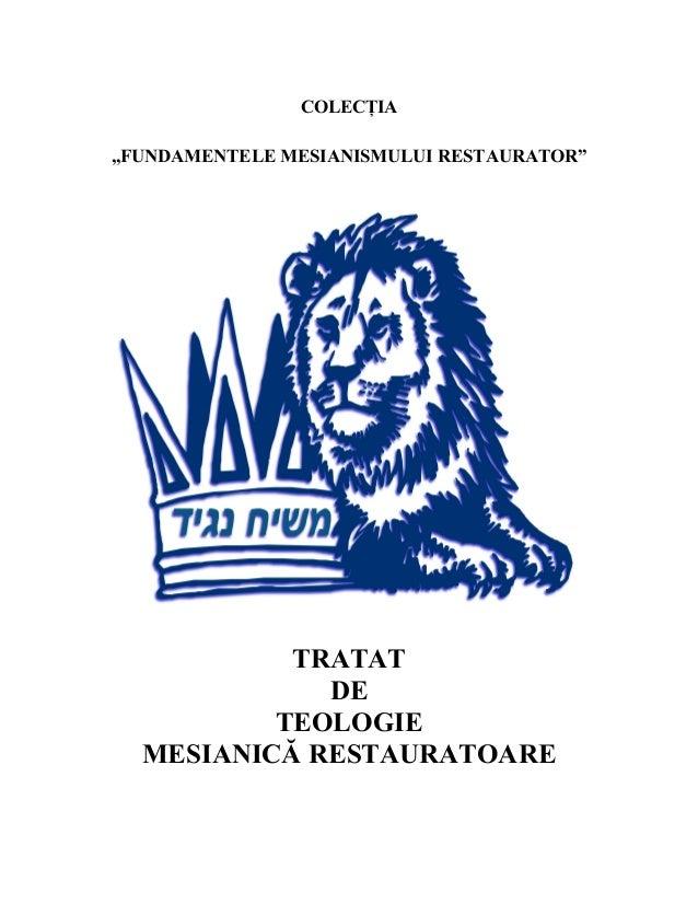 """COLECŢIA """"FUNDAMENTELE MESIANISMULUI RESTAURATOR"""" TRATAT DE TEOLOGIE MESIANICĂ RESTAURATOARE"""