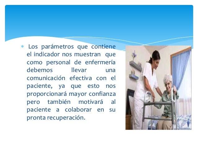  Los parámetros que contiene el indicador nos muestran que como personal de enfermería debemos llevar una comunicación ef...