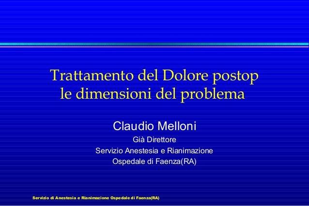 Trattamento del Dolore postop le dimensioni del problema Claudio Melloni Già Direttore Servizio Anestesia e Rianimazione O...