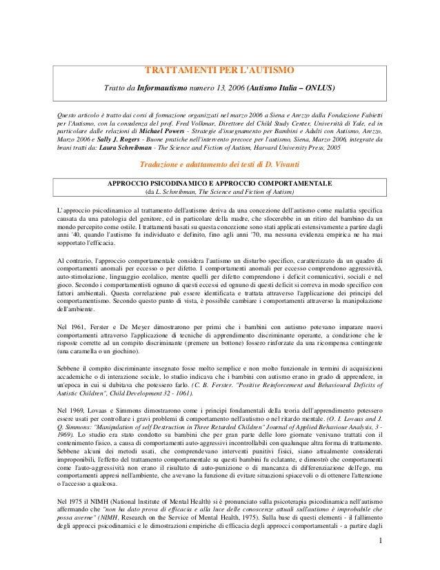 1 TRATTAMENTI PER L'AUTISMO Tratto da Informautismo numero 13, 2006 (Autismo Italia – ONLUS) Questo articolo è tratto dai ...