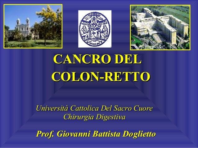 CANCRO DEL COLON-RETTO Università Cattolica Del Sacro Cuore Chirurgia Digestiva  Prof. Giovanni Battista Doglietto