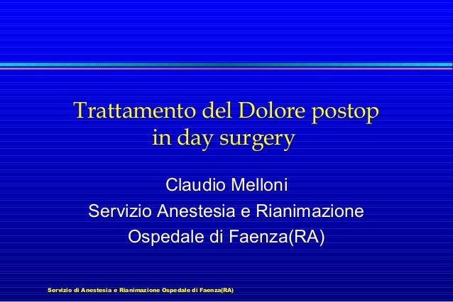 Trattamento del Dolore postop in day surgery Claudio Melloni Servizio Anestesia e Rianimazione Ospedale di Faenza(RA) Serv...