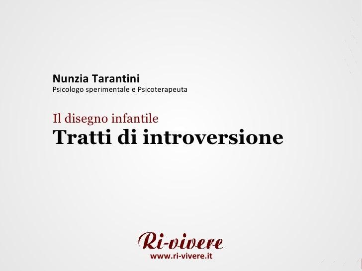 Nunzia Tarantini Psicologo sperimentale e Psicoterapeuta   Il disegno infantile Tratti di introversione                   ...