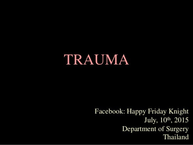 TRAUMA Facebook: Happy Friday Knight July, 10th, 2015 Department of Surgery Thailand