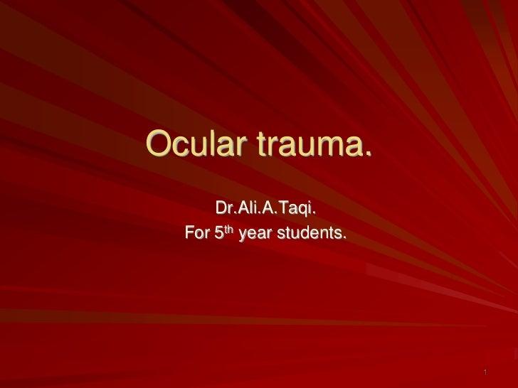 Ocular trauma.<br />Dr.Ali.A.Taqi.<br />For 5th year students.<br />1<br />