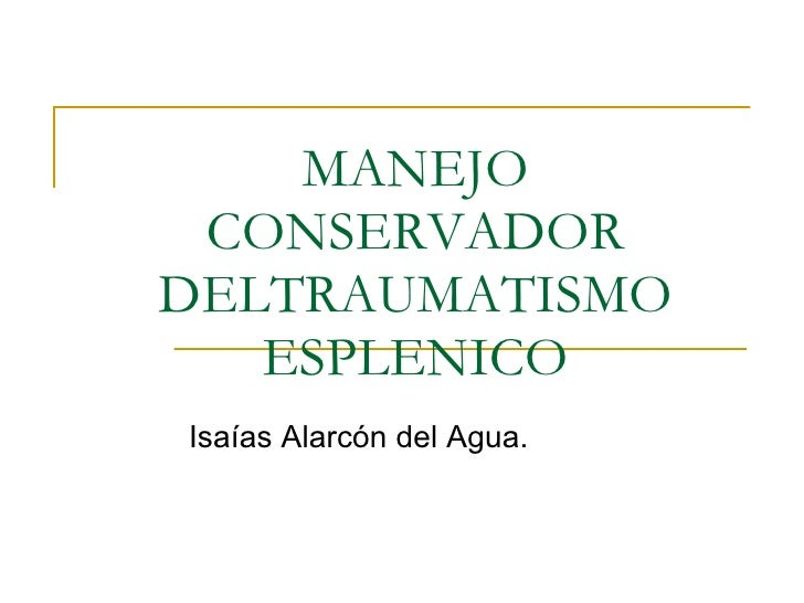 MANEJO CONSERVADOR DELTRAUMATISMO ESPLENICO Isaías Alarcón del Agua.