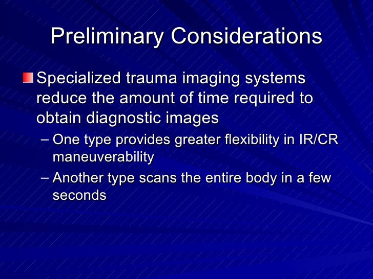Preliminary Considerations <ul><li>Specialized trauma imaging systems reduce the amount of time required to obtain diagnos...