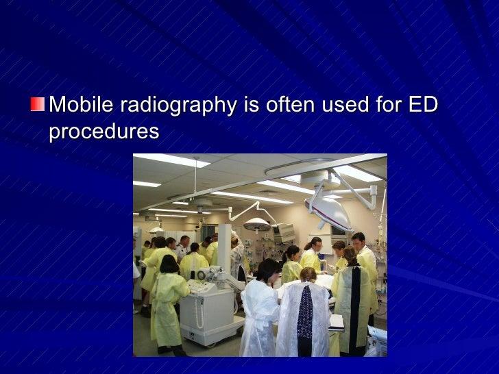 <ul><li>Mobile radiography is often used for ED procedures </li></ul>