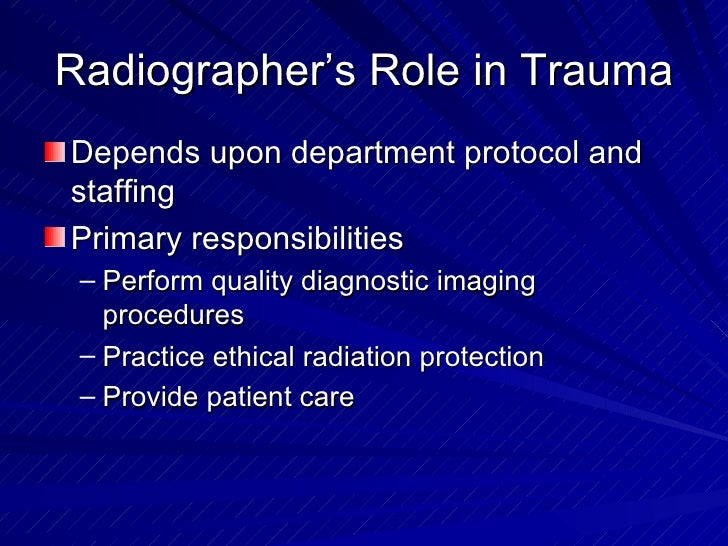 Radiographer's Role in Trauma <ul><li>Depends upon department protocol and staffing </li></ul><ul><li>Primary responsibili...