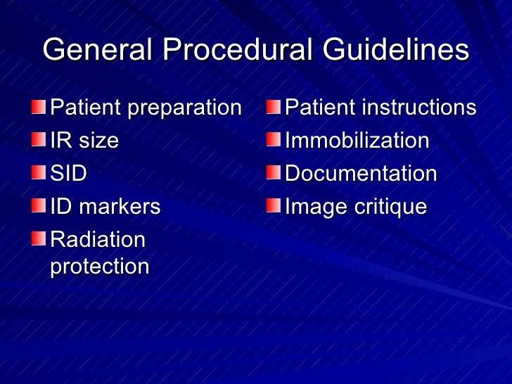 General Procedural Guidelines <ul><li>Patient preparation </li></ul><ul><li>IR size </li></ul><ul><li>SID </li></ul><ul><l...