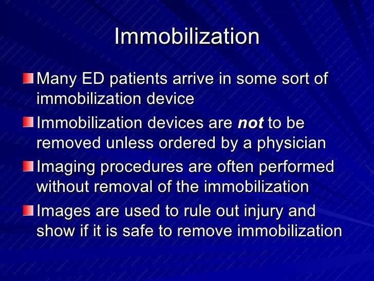 Immobilization <ul><li>Many ED patients arrive in some sort of immobilization device </li></ul><ul><li>Immobilization devi...