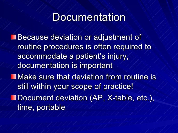 Documentation <ul><li>Because deviation or adjustment of routine procedures is often required to accommodate a patient's i...