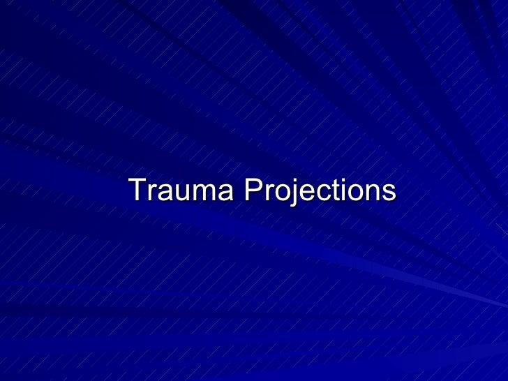 Trauma Projections