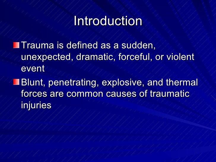Introduction <ul><li>Trauma is defined as a sudden, unexpected, dramatic, forceful, or violent event </li></ul><ul><li>Blu...