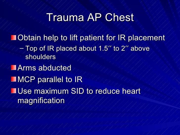 Trauma AP Chest <ul><li>Obtain help to lift patient for IR placement </li></ul><ul><ul><li>Top of IR placed about 1.5   ...