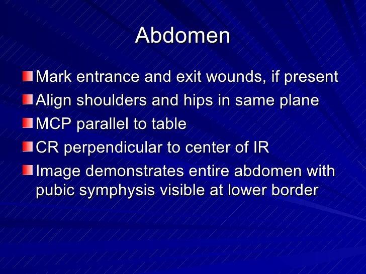 Abdomen <ul><li>Mark entrance and exit wounds, if present </li></ul><ul><li>Align shoulders and hips in same plane </li></...