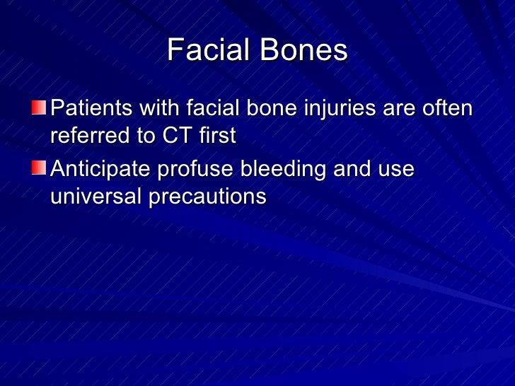 Facial Bones <ul><li>Patients with facial bone injuries are often referred to CT first </li></ul><ul><li>Anticipate profus...