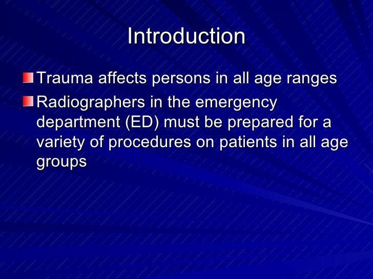 Introduction <ul><li>Trauma affects persons in all age ranges </li></ul><ul><li>Radiographers in the emergency department ...