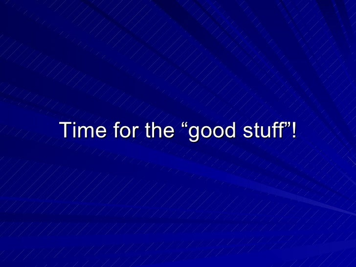 """Time for the """"good stuff""""!"""