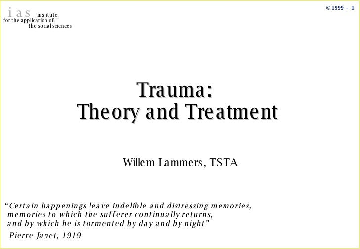 "Trauma:  Theory and Treatment Willem Lammers, TSTA "" Certain happenings leave indelible and distressing memories,  memorie..."