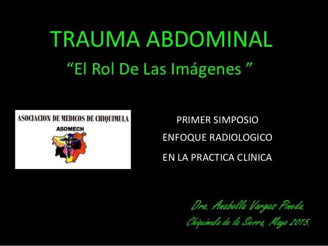"""TRAUMA ABDOMINAL """"El Rol De Las Imágenes """" Dra. Anabella Vargas Pineda. Chiquimula de la Sierra, Mayo 2015. PRIMER SIMPOSI..."""