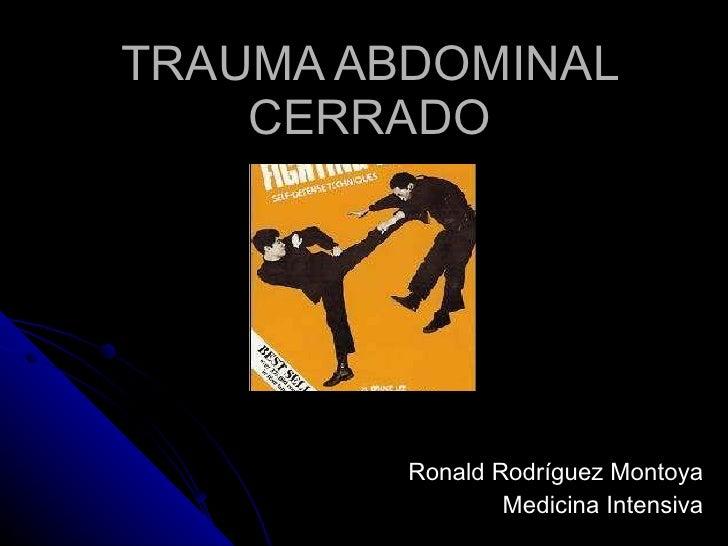 TRAUMA ABDOMINAL CERRADO Ronald Rodríguez Montoya Medicina Intensiva