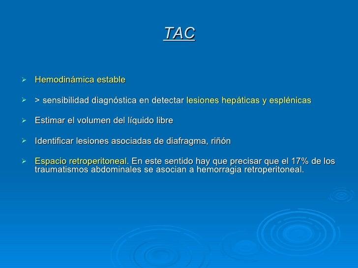 TAC <ul><li>Hemodinámica estable </li></ul><ul><li>> sensibilidad diagnóstica en detectar  lesiones hepáticas y esplénicas...
