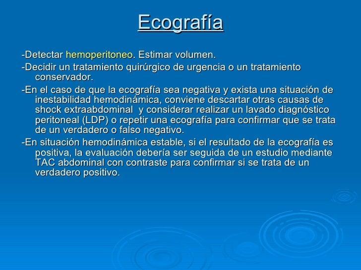Ecografía <ul><li>-Detectar hemoperitoneo . Estimar volumen.  </li></ul><ul><li>-Decidir un tratamiento quirúrgico de urg...