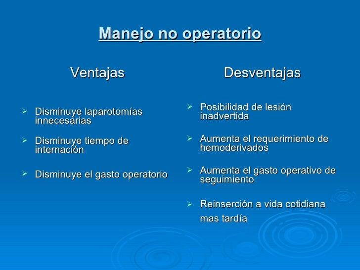 Manejo no operatorio <ul><li>Ventajas </li></ul><ul><li> </li></ul><ul><li>Disminuye laparotomías innecesarias   </li><...