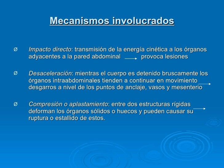 Mecanismos involucrados <ul><li>Impacto directo : transmisión de la energía cinética a los órganos adyacentes a la pared a...